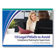 Compliance Training for Supervisors: 10 Legal Pitfalls to Avoid