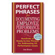 Perfect Phrases for Documenting Employee Performance Problems is the ideal resource for that discipline meeting coming up.